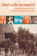 Veel volk verwacht. Populaire muziekcultuur in Vlaams-Brabant sinds 1800